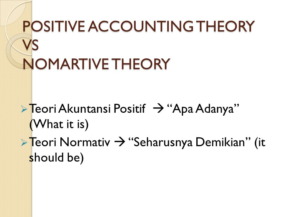 POSITIVE ACCOUNTING THEORY VS NOMARTIVE THEORY
