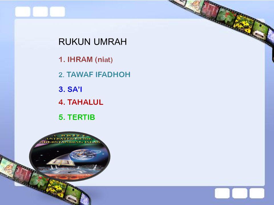 RUKUN UMRAH 1. IHRAM (niat) 3. SA'I 4. TAHALUL 5. TERTIB