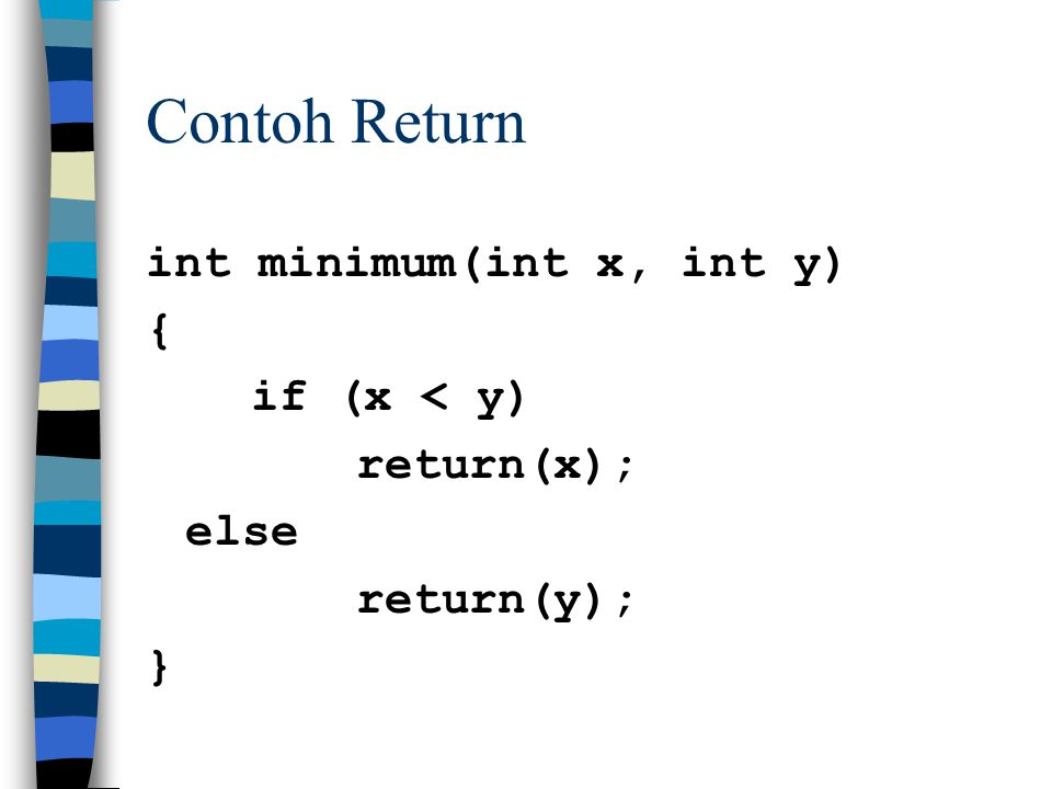 Contoh Return int minimum(int x, int y) { if (x < y) return(x);