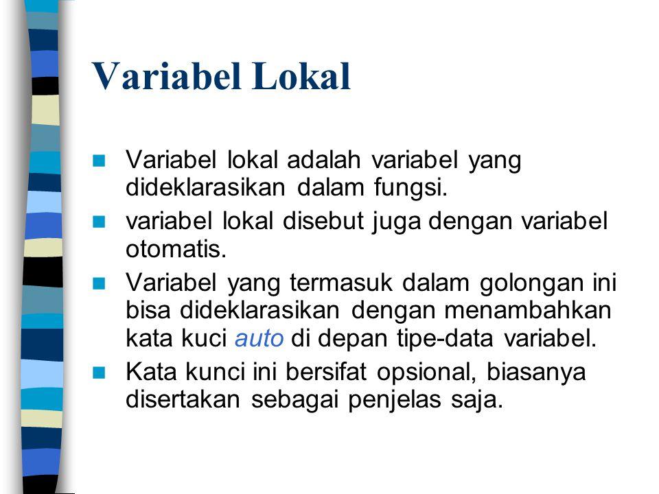 Variabel Lokal Variabel lokal adalah variabel yang dideklarasikan dalam fungsi. variabel lokal disebut juga dengan variabel otomatis.