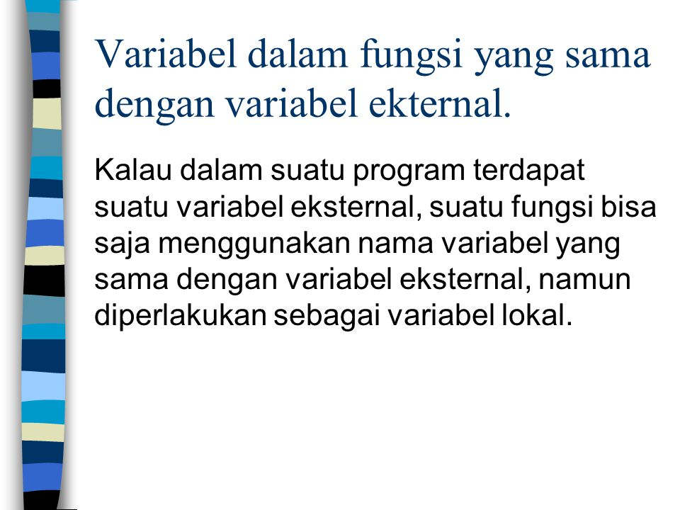Variabel dalam fungsi yang sama dengan variabel ekternal.