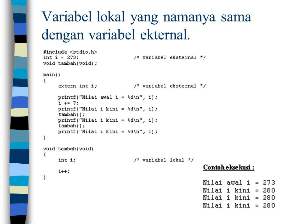 Variabel lokal yang namanya sama dengan variabel ekternal.