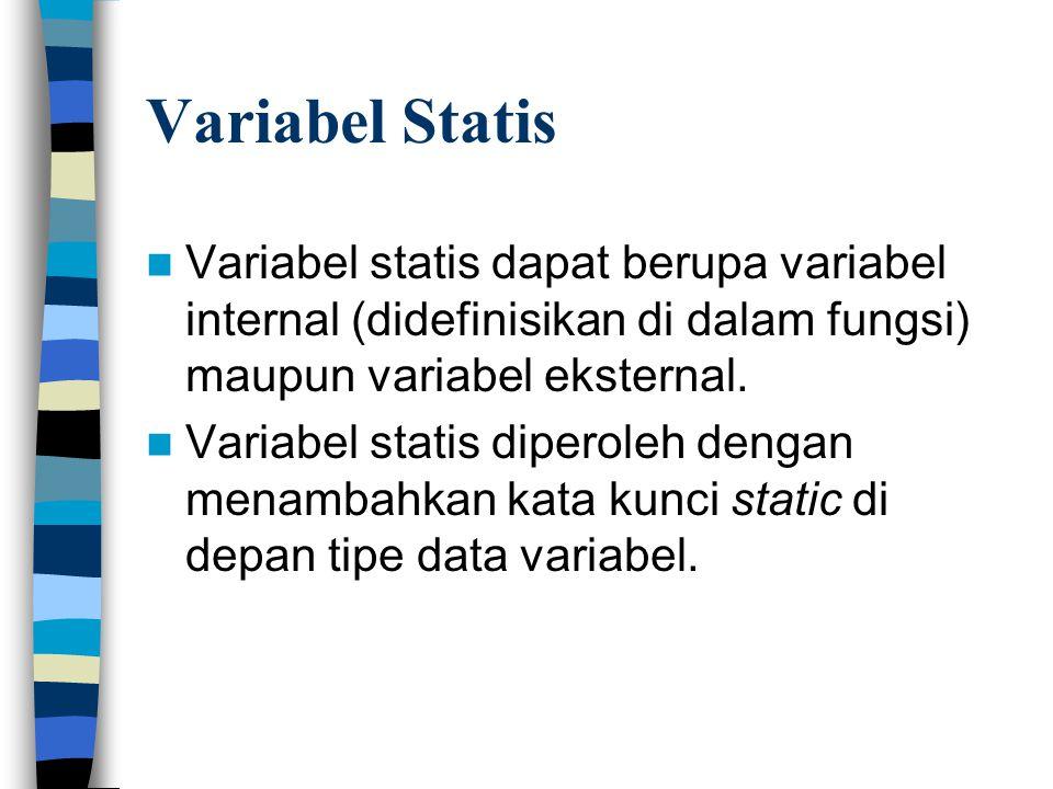 Variabel Statis Variabel statis dapat berupa variabel internal (didefinisikan di dalam fungsi) maupun variabel eksternal.