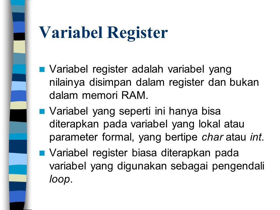Variabel Register Variabel register adalah variabel yang nilainya disimpan dalam register dan bukan dalam memori RAM.