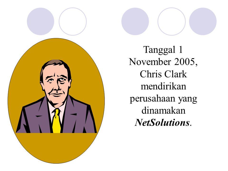 Tanggal 1 November 2005, Chris Clark mendirikan perusahaan yang dinamakan NetSolutions.
