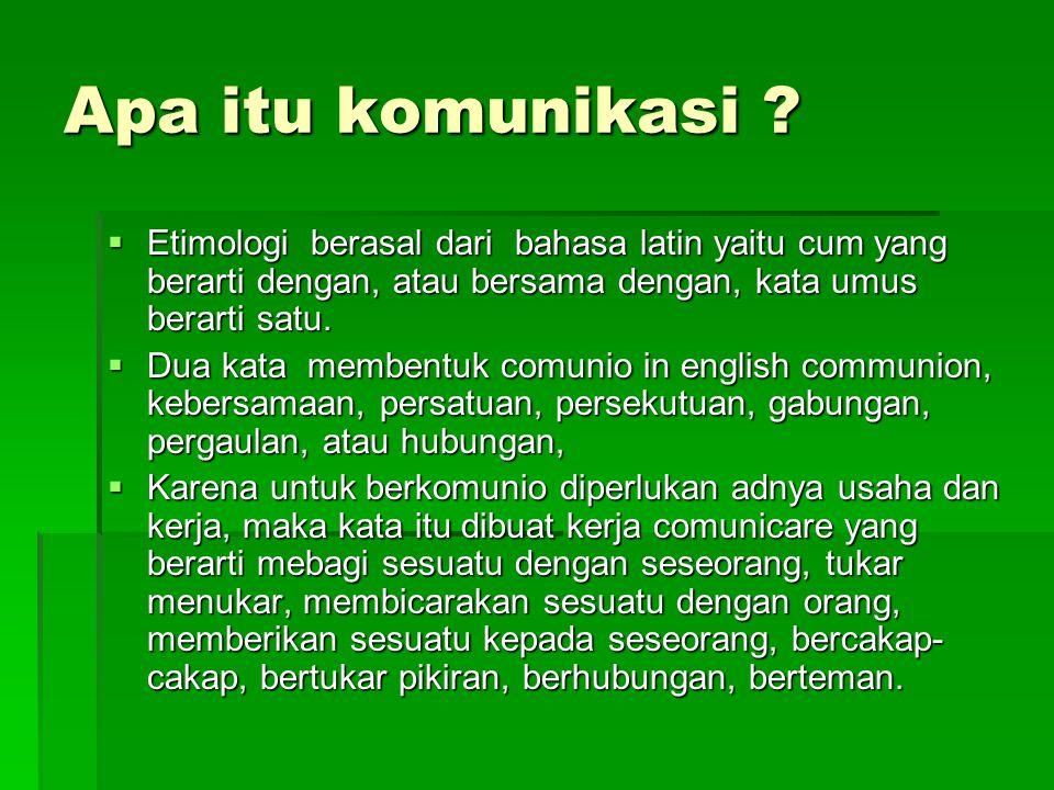 Apa itu komunikasi Etimologi berasal dari bahasa latin yaitu cum yang berarti dengan, atau bersama dengan, kata umus berarti satu.