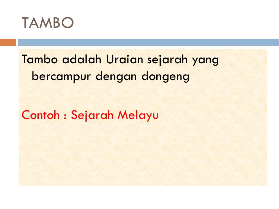 TAMBO Tambo adalah Uraian sejarah yang bercampur dengan dongeng Contoh : Sejarah Melayu