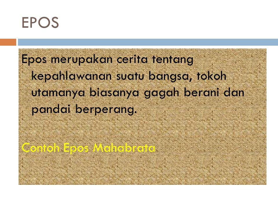 EPOS Epos merupakan cerita tentang kepahlawanan suatu bangsa, tokoh utamanya biasanya gagah berani dan pandai berperang.