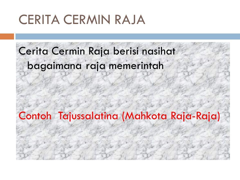 CERITA CERMIN RAJA Cerita Cermin Raja berisi nasihat bagaimana raja memerintah Contoh Tajussalatina (Mahkota Raja-Raja)