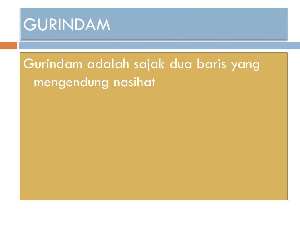 GURINDAM Gurindam adalah sajak dua baris yang mengendung nasihat
