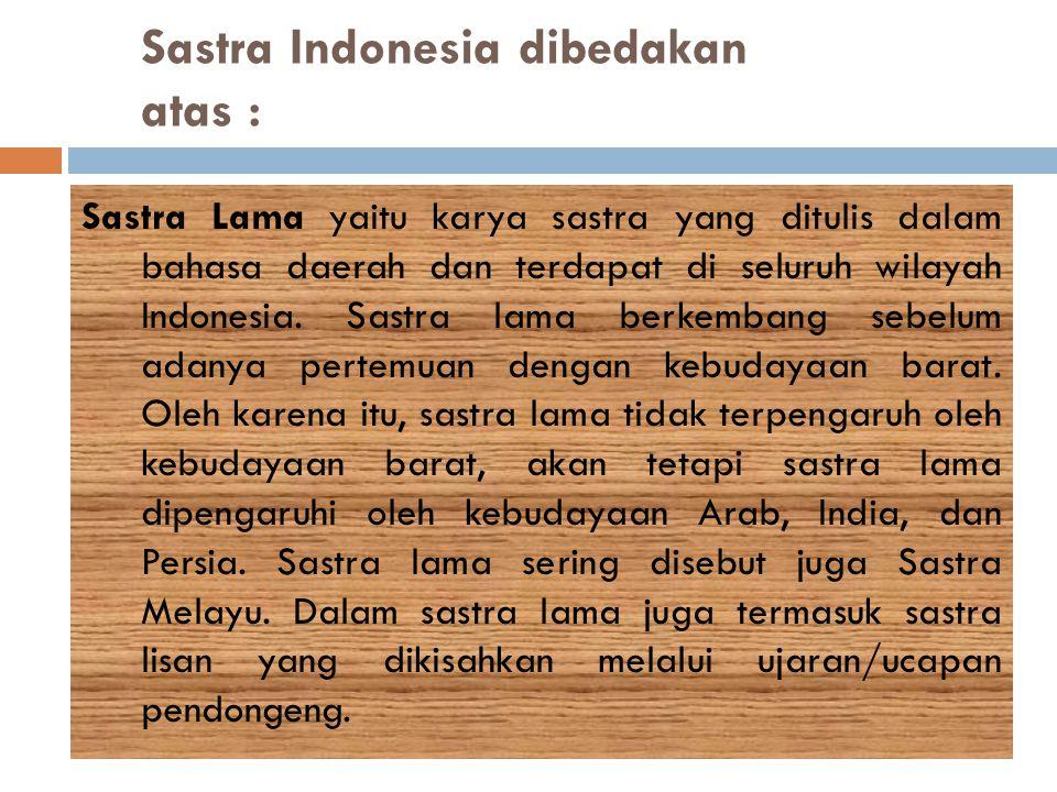 Sastra Indonesia dibedakan atas :