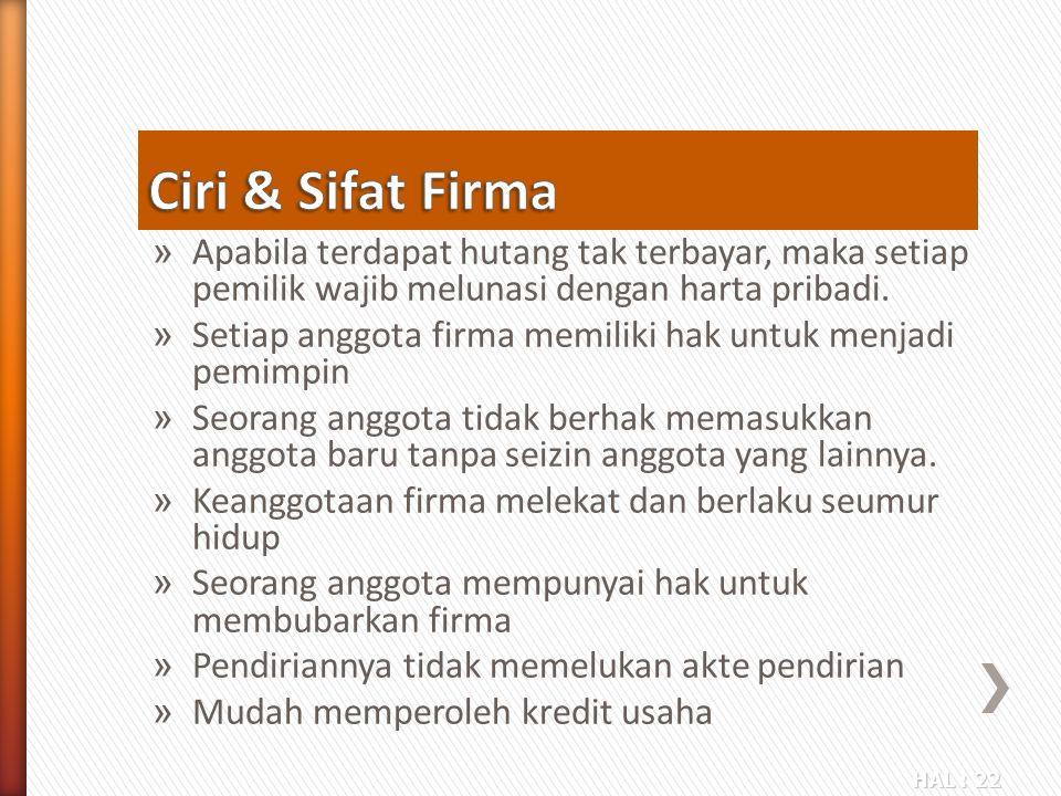 Ciri & Sifat Firma Apabila terdapat hutang tak terbayar, maka setiap pemilik wajib melunasi dengan harta pribadi.