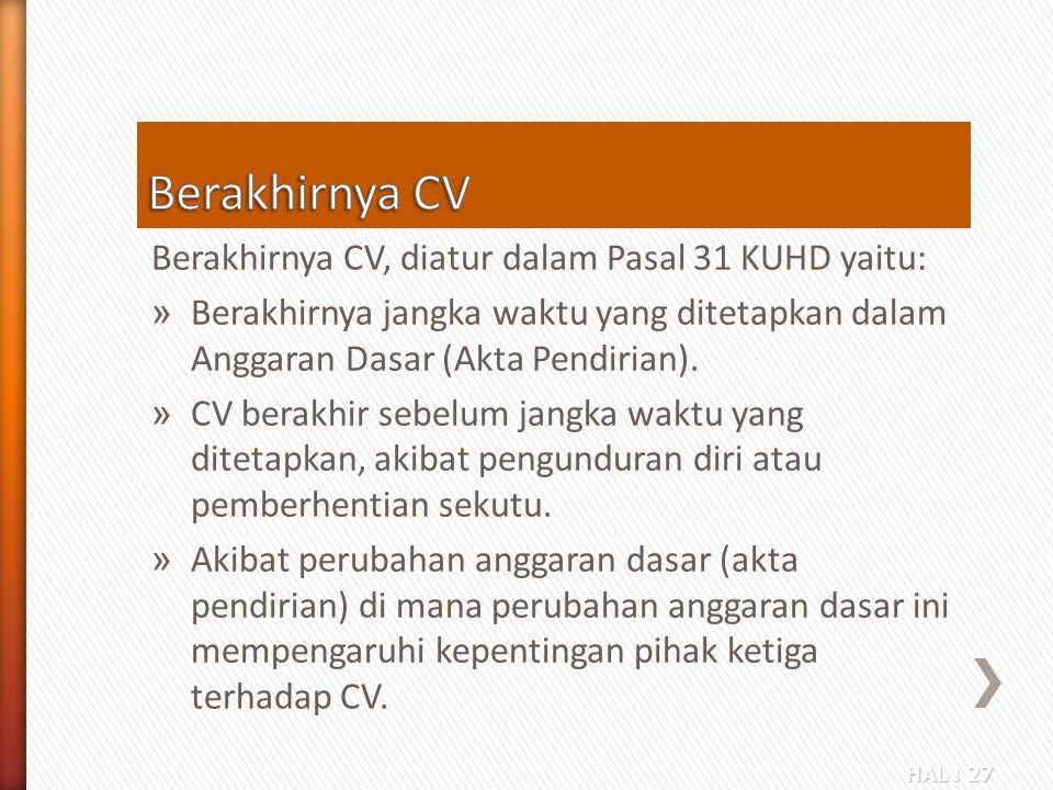 Berakhirnya CV Berakhirnya CV, diatur dalam Pasal 31 KUHD yaitu: