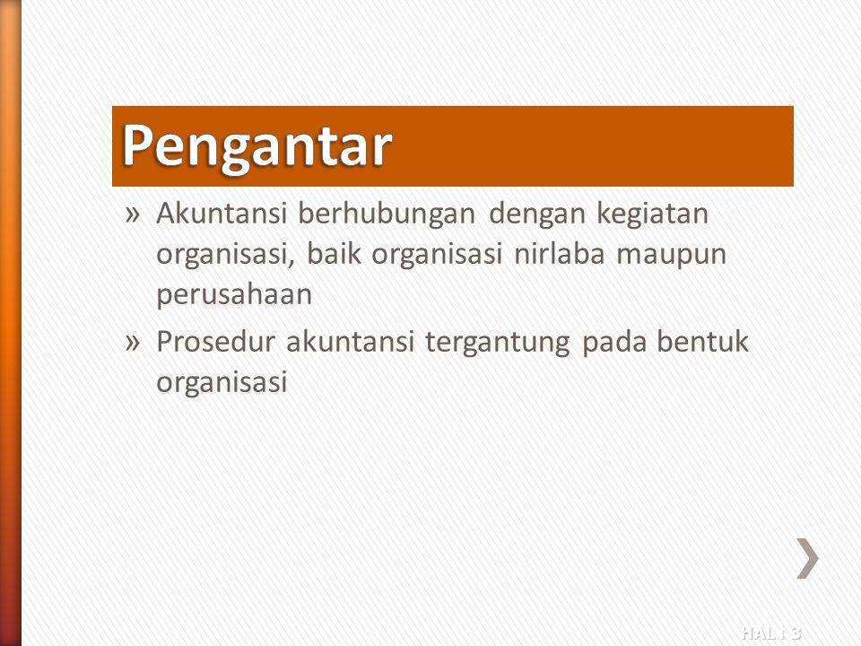 Pengantar Akuntansi berhubungan dengan kegiatan organisasi, baik organisasi nirlaba maupun perusahaan.