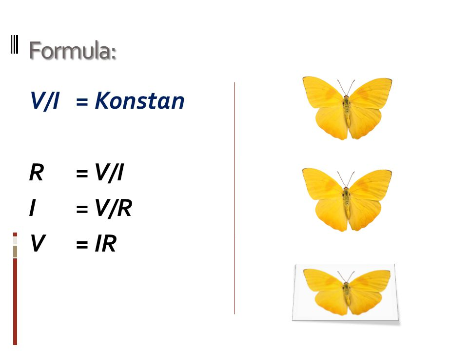 Formula: V/I = Konstan R = V/I I = V/R V = IR