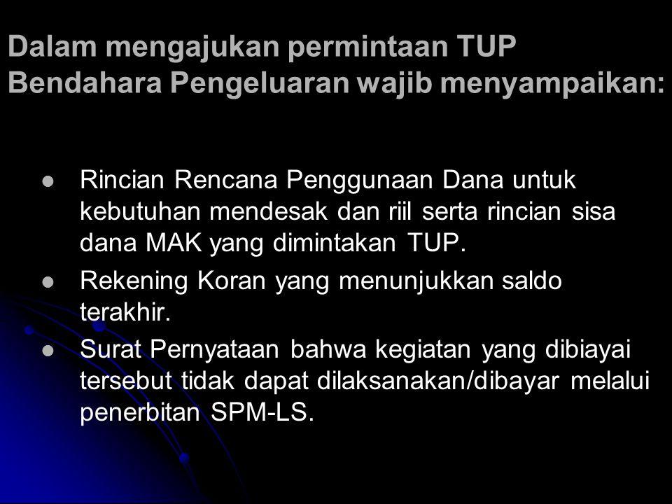 Dalam mengajukan permintaan TUP Bendahara Pengeluaran wajib menyampaikan: