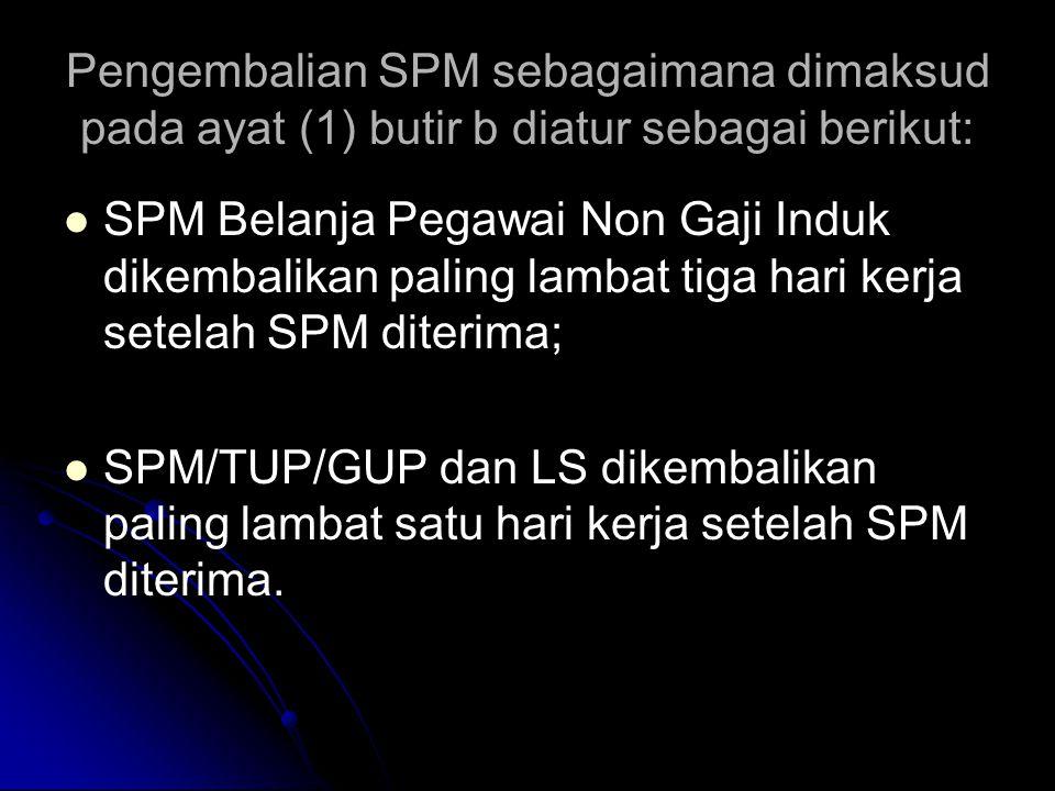 Pengembalian SPM sebagaimana dimaksud pada ayat (1) butir b diatur sebagai berikut: