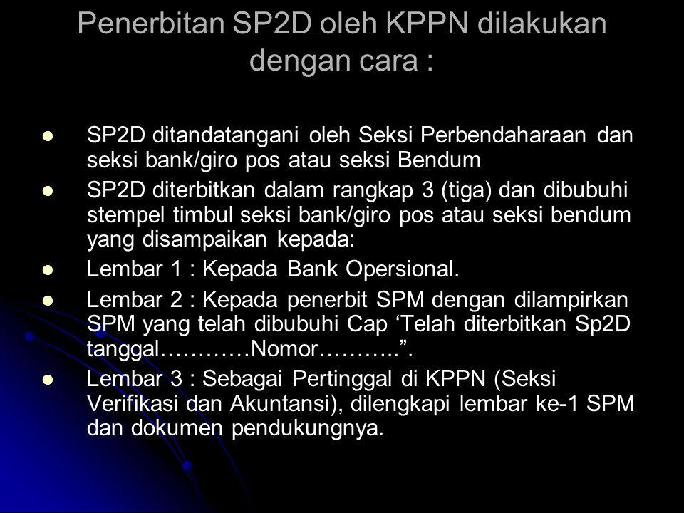 Penerbitan SP2D oleh KPPN dilakukan dengan cara :
