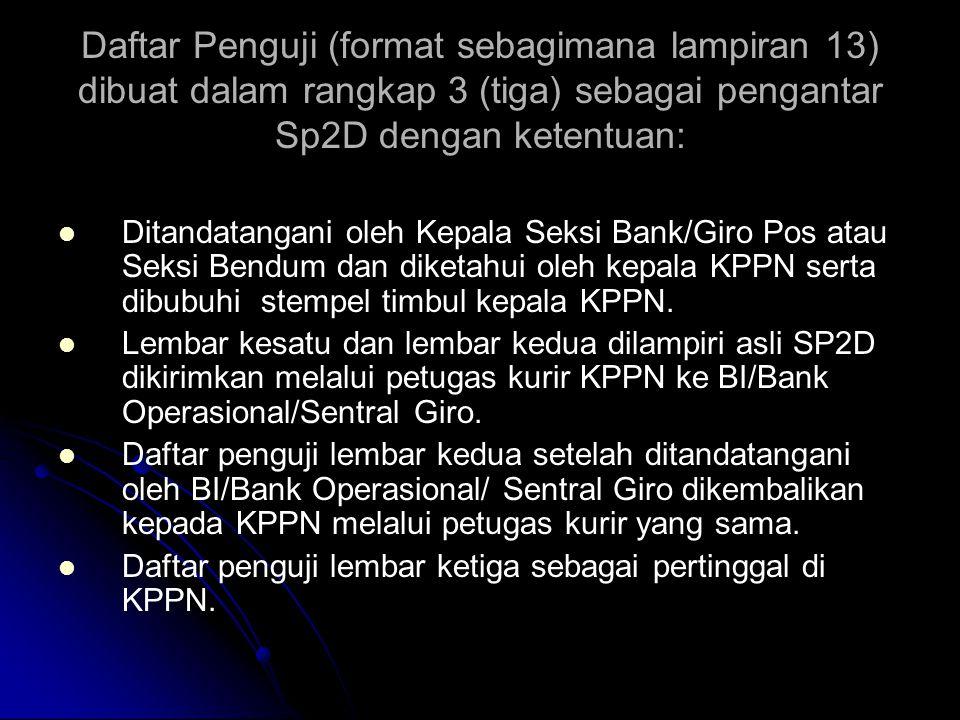 Daftar Penguji (format sebagimana lampiran 13) dibuat dalam rangkap 3 (tiga) sebagai pengantar Sp2D dengan ketentuan: