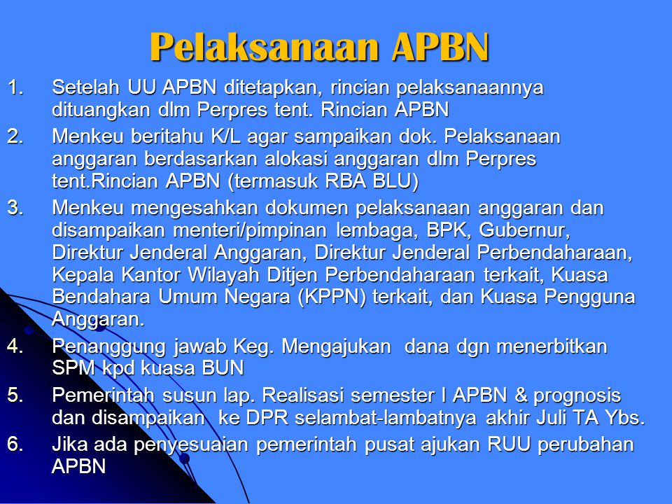 Pelaksanaan APBN Setelah UU APBN ditetapkan, rincian pelaksanaannya dituangkan dlm Perpres tent. Rincian APBN.