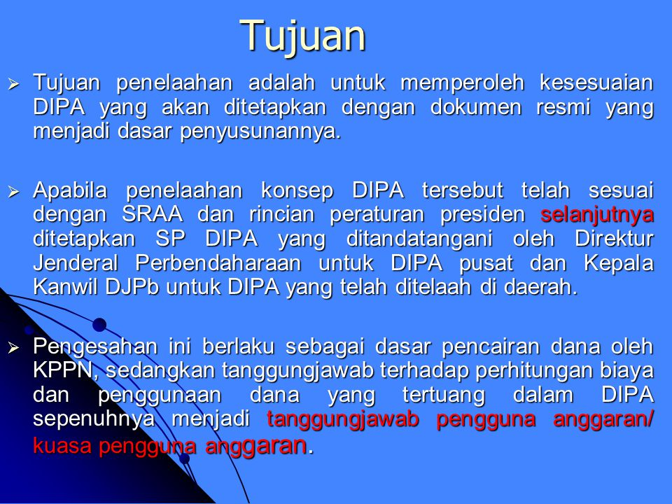 Tujuan Tujuan penelaahan adalah untuk memperoleh kesesuaian DIPA yang akan ditetapkan dengan dokumen resmi yang menjadi dasar penyusunannya.