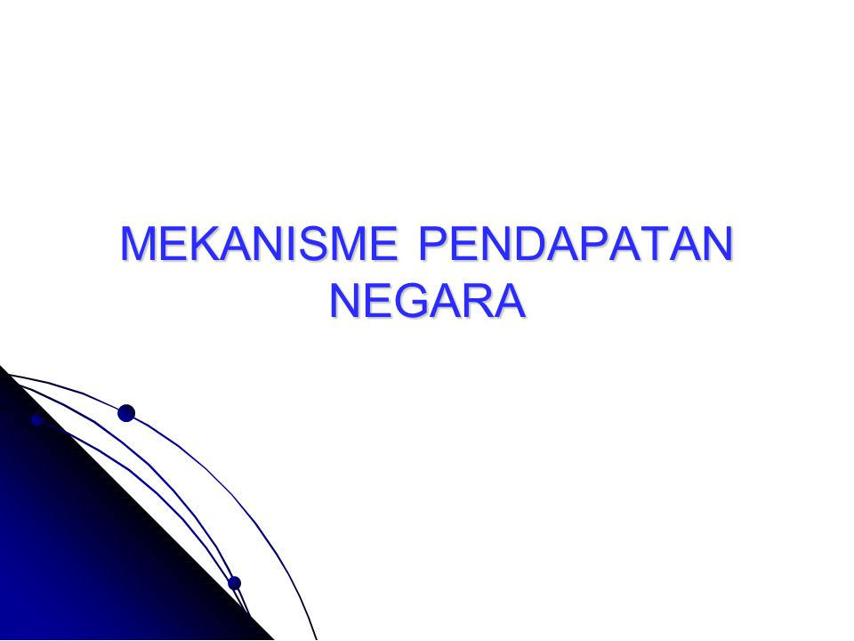 MEKANISME PENDAPATAN NEGARA