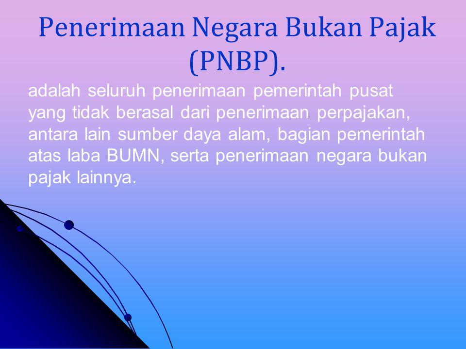 Penerimaan Negara Bukan Pajak (PNBP).