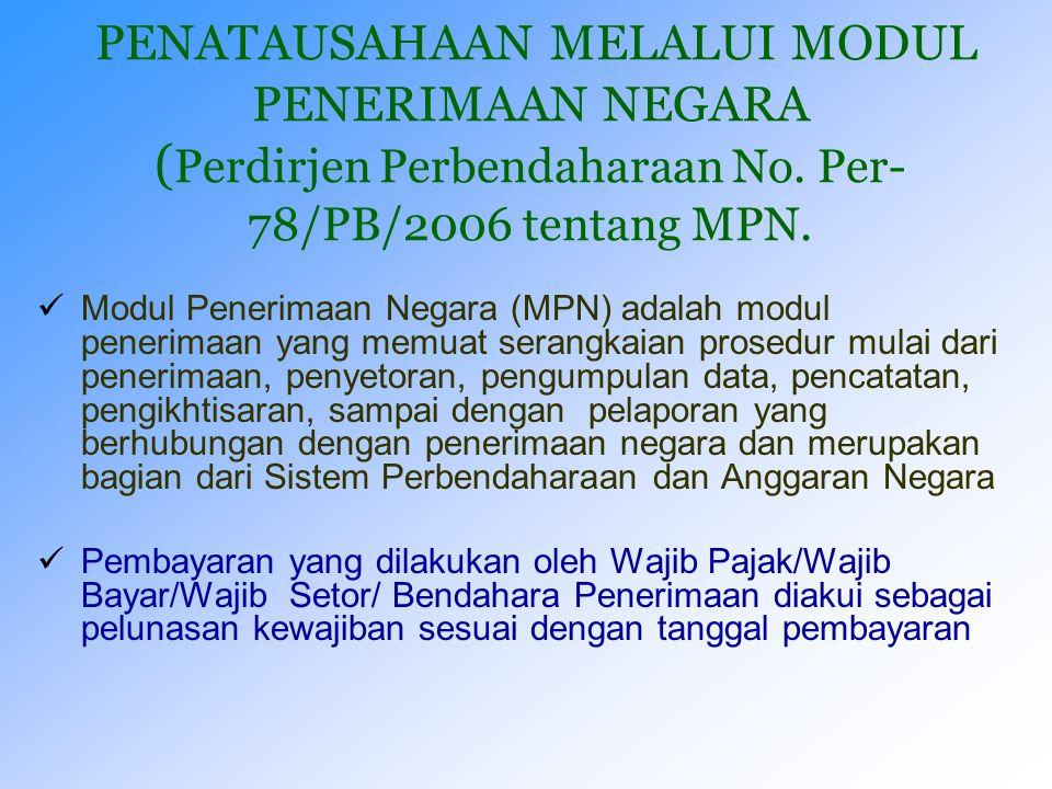 PENATAUSAHAAN MELALUI MODUL PENERIMAAN NEGARA (Perdirjen Perbendaharaan No. Per-78/PB/2006 tentang MPN.