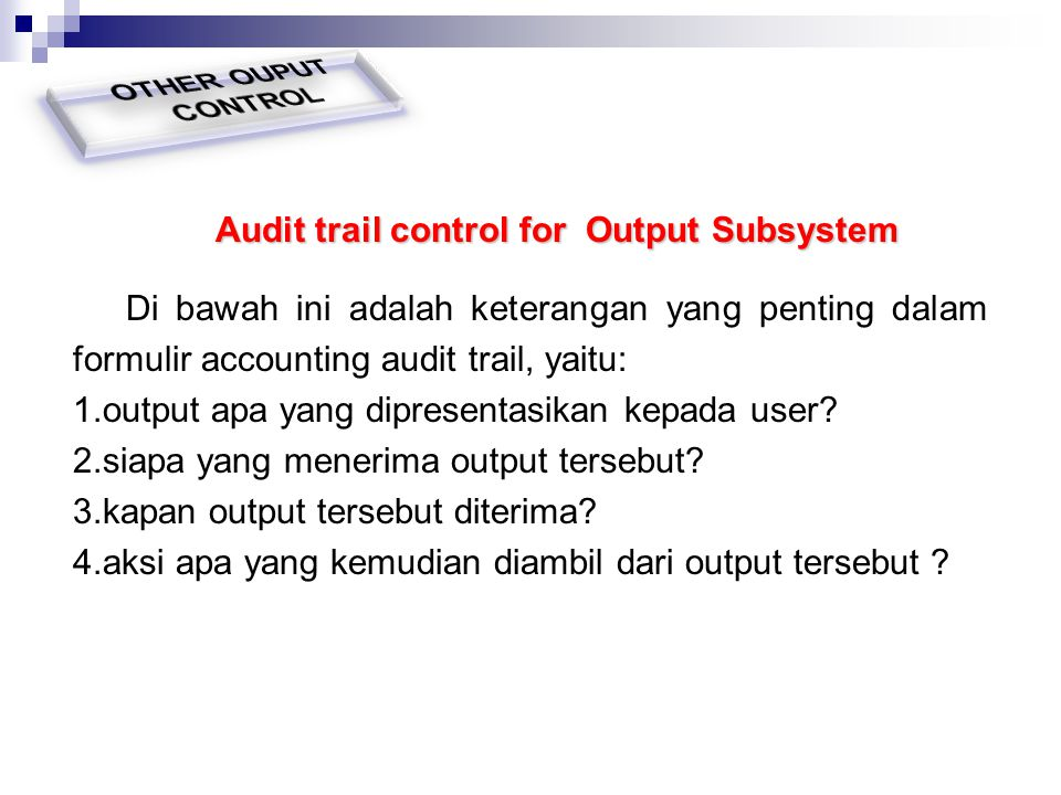 Audit trail control for Output Subsystem