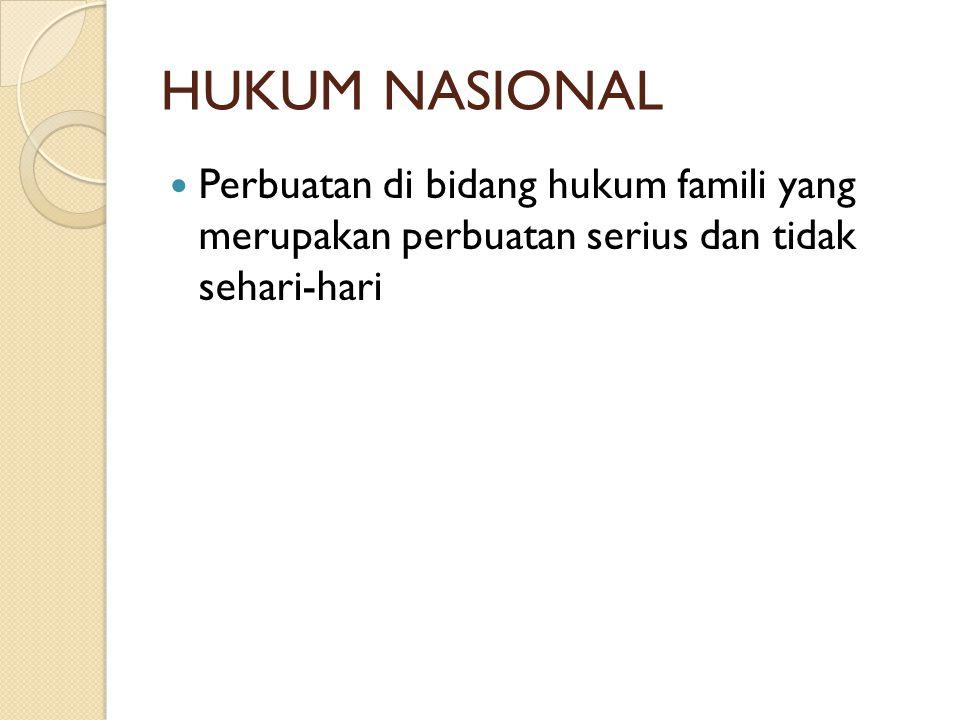HUKUM NASIONAL Perbuatan di bidang hukum famili yang merupakan perbuatan serius dan tidak sehari-hari.