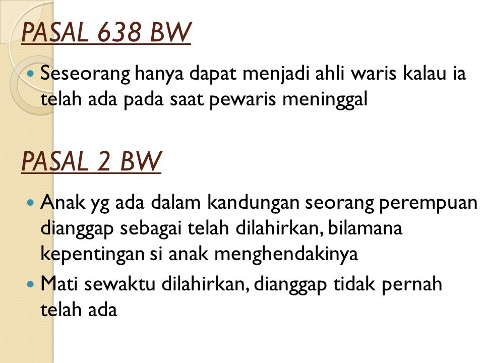 PASAL 638 BW Seseorang hanya dapat menjadi ahli waris kalau ia telah ada pada saat pewaris meninggal.