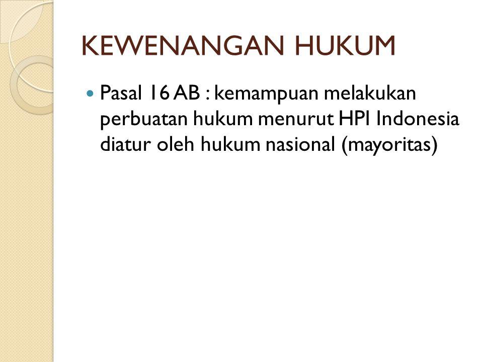 KEWENANGAN HUKUM Pasal 16 AB : kemampuan melakukan perbuatan hukum menurut HPI Indonesia diatur oleh hukum nasional (mayoritas)