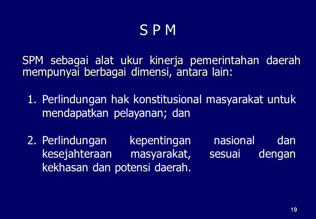 S P M SPM sebagai alat ukur kinerja pemerintahan daerah mempunyai berbagai dimensi, antara lain: