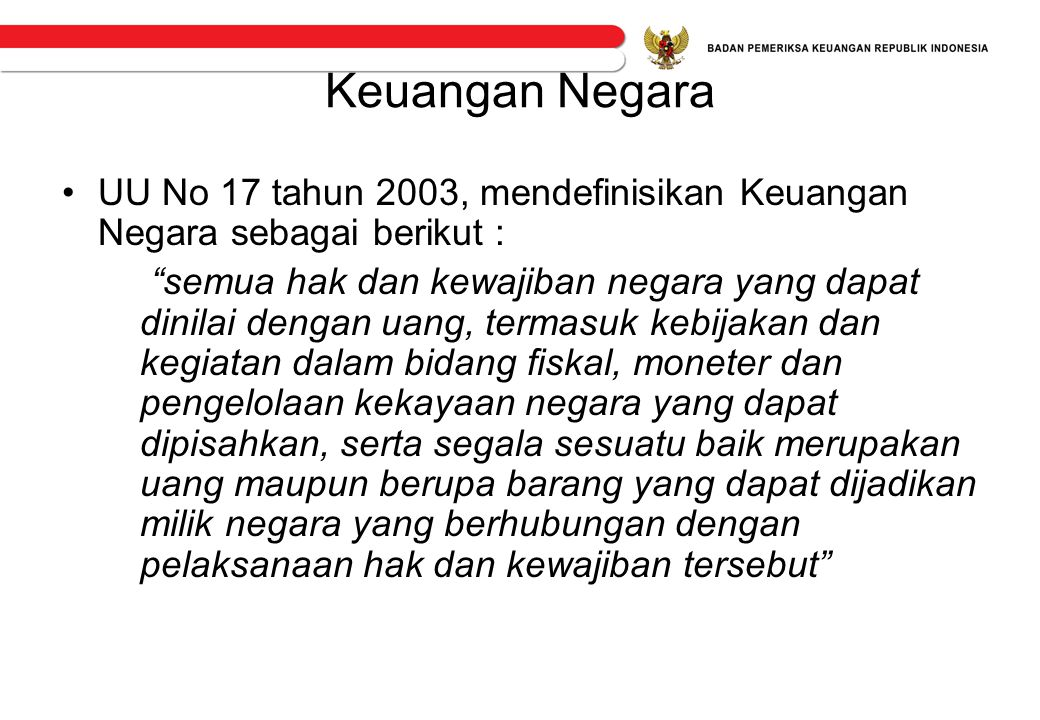 Keuangan Negara UU No 17 tahun 2003, mendefinisikan Keuangan Negara sebagai berikut :