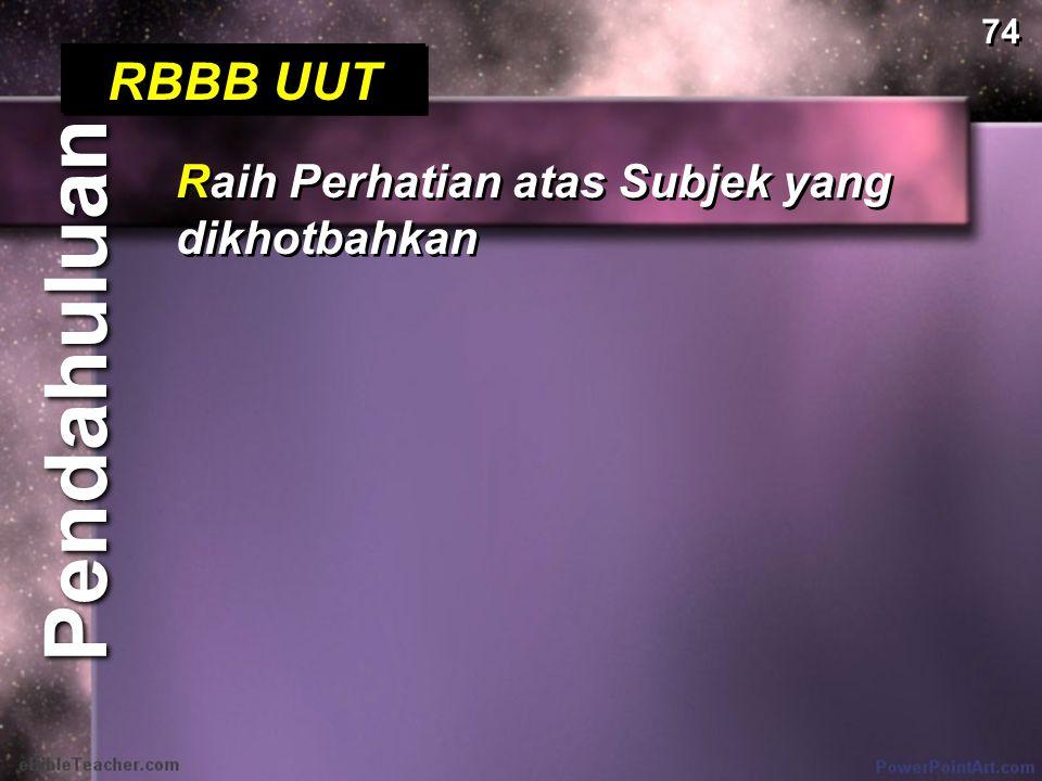 74 RBBB UUT Raih Perhatian atas Subjek yang dikhotbahkan Pendahuluan