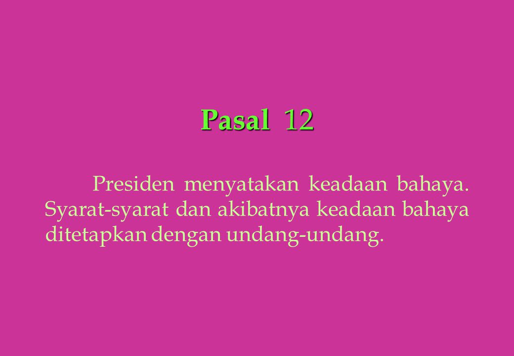 Pasal 12 Presiden menyatakan keadaan bahaya.