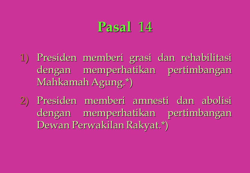 Pasal 14 Presiden memberi grasi dan rehabilitasi dengan memperhatikan pertimbangan Mahkamah Agung.*)