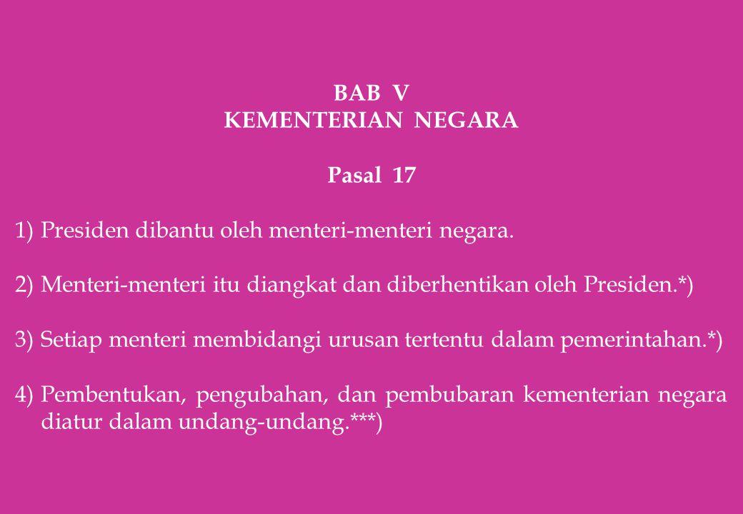 BAB V KEMENTERIAN NEGARA. Pasal 17. Presiden dibantu oleh menteri-menteri negara.