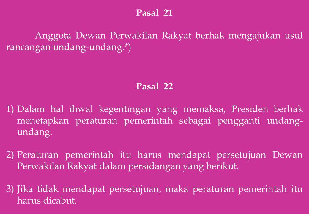 Pasal 22 Dalam hal ihwal kegentingan yang memaksa, Presiden berhak menetapkan peraturan pemerintah sebagai pengganti undang-undang.