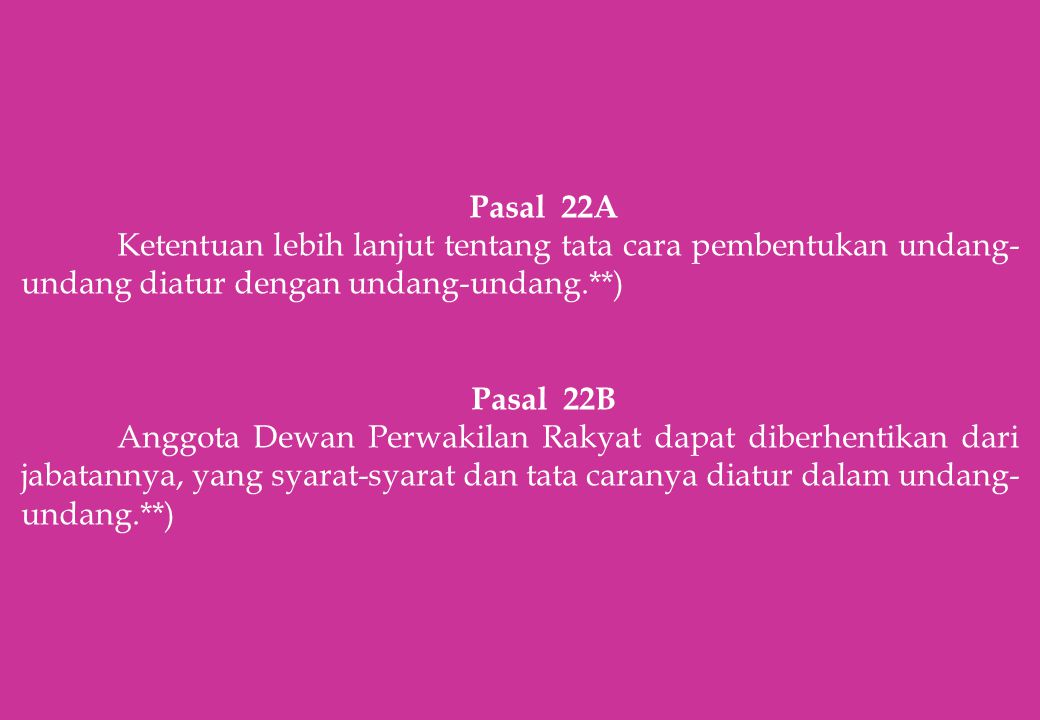 Pasal 22A Ketentuan lebih lanjut tentang tata cara pembentukan undang-undang diatur dengan undang-undang.**)