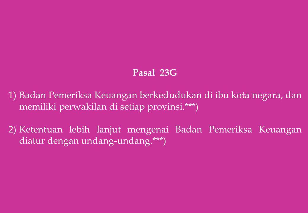 Pasal 23G Badan Pemeriksa Keuangan berkedudukan di ibu kota negara, dan memiliki perwakilan di setiap provinsi.***)
