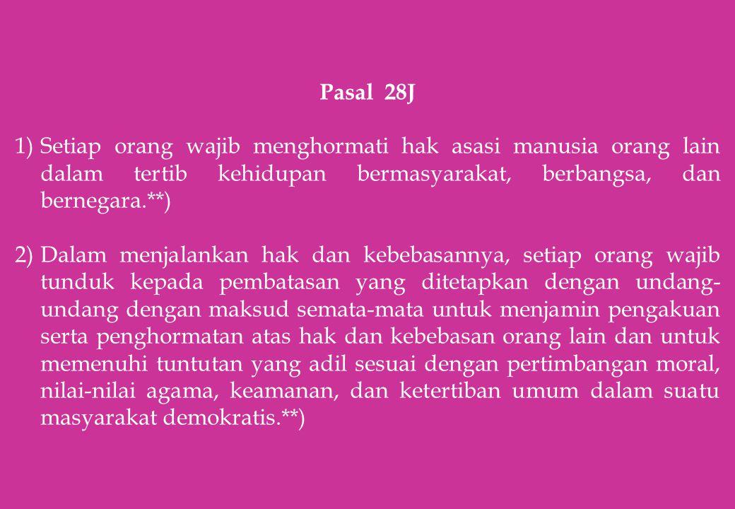 Pasal 28J Setiap orang wajib menghormati hak asasi manusia orang lain dalam tertib kehidupan bermasyarakat, berbangsa, dan bernegara.**)