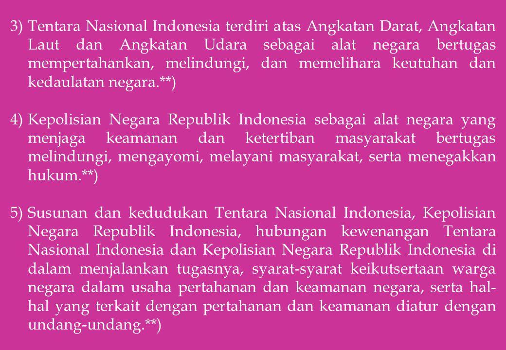 Tentara Nasional Indonesia terdiri atas Angkatan Darat, Angkatan Laut dan Angkatan Udara sebagai alat negara bertugas mempertahankan, melindungi, dan memelihara keutuhan dan kedaulatan negara.**)