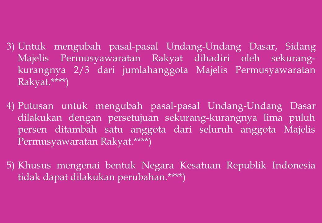 Untuk mengubah pasal-pasal Undang-Undang Dasar, Sidang Majelis Permusyawaratan Rakyat dihadiri oleh sekurang-kurangnya 2/3 dari jumlahanggota Majelis Permusyawaratan Rakyat.****)