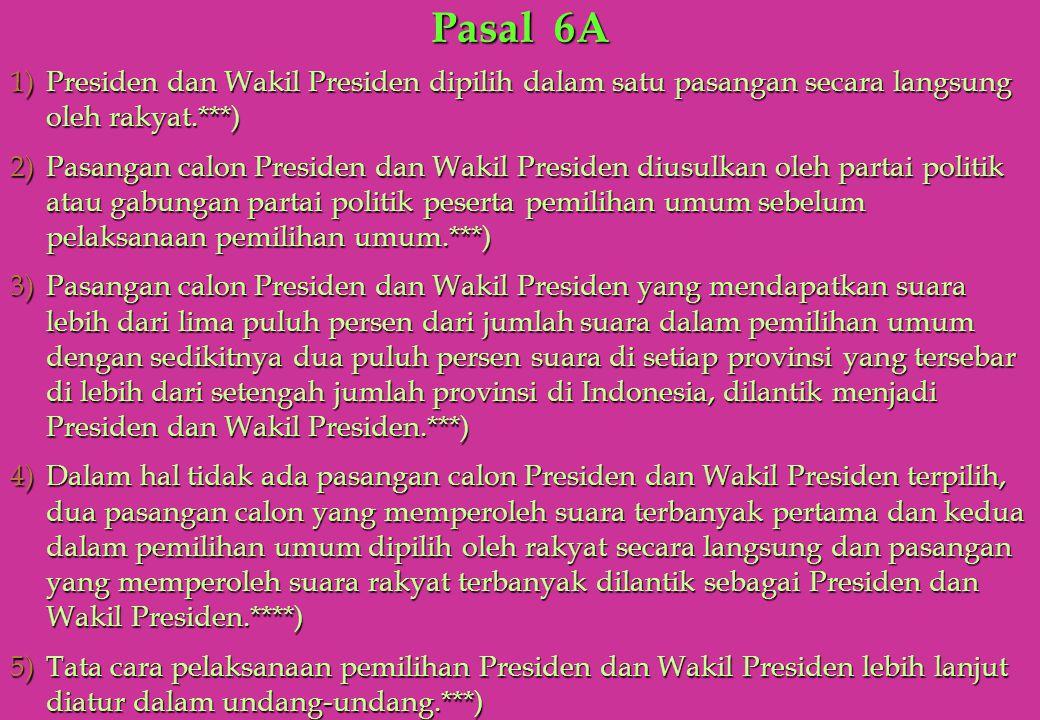 Pasal 6A Presiden dan Wakil Presiden dipilih dalam satu pasangan secara langsung oleh rakyat.***)