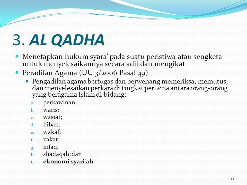 3. AL QADHA Menetapkan hukum syara' pada suatu peristiwa atau sengketa untuk menyelesaikannya secara adil dan mengikat.