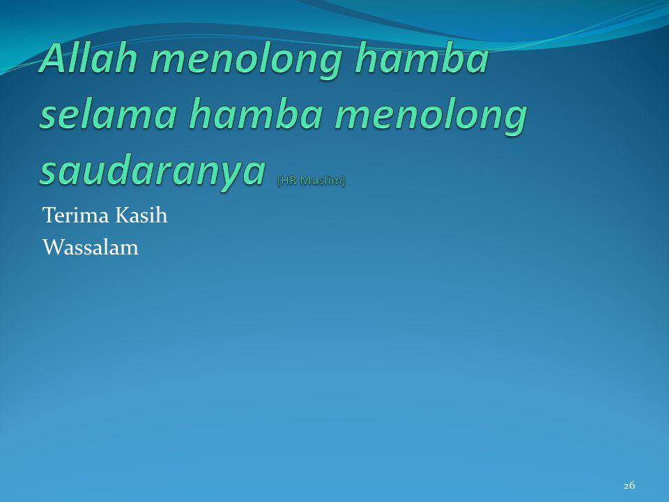 Allah menolong hamba selama hamba menolong saudaranya (HR Muslim)