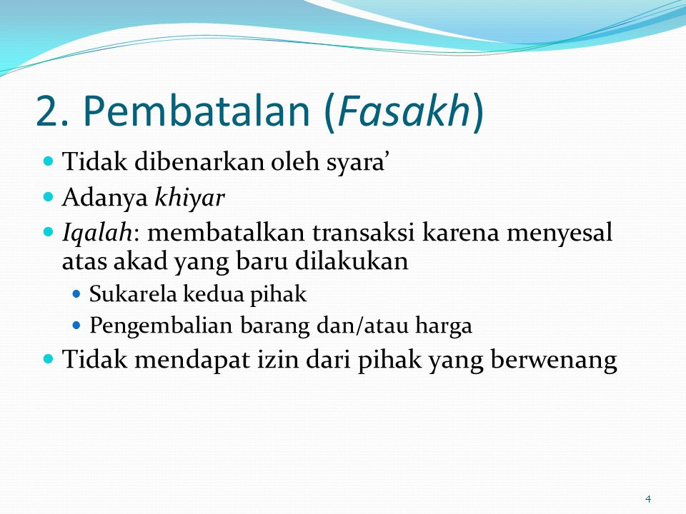 2. Pembatalan (Fasakh) Tidak dibenarkan oleh syara' Adanya khiyar