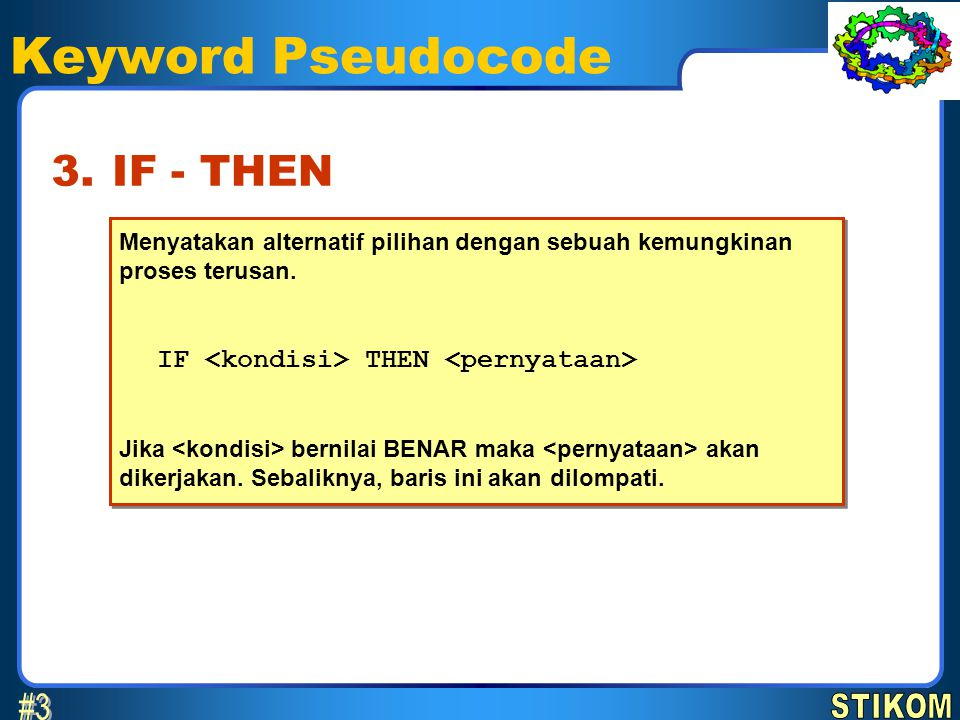 Keyword Pseudocode #3 3. IF - THEN STIKOM