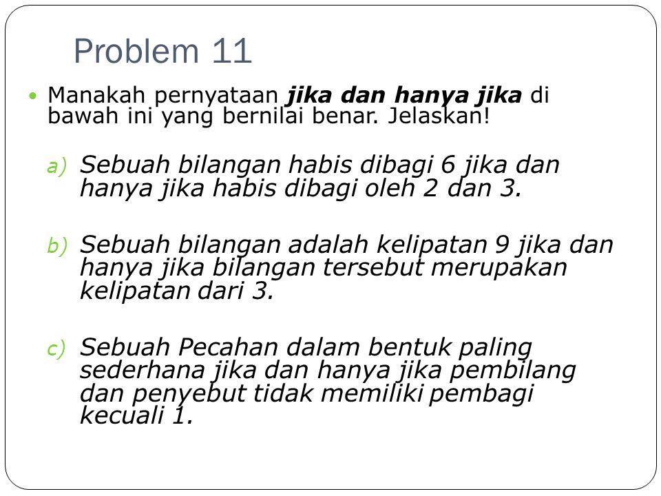 Problem 11 Manakah pernyataan jika dan hanya jika di bawah ini yang bernilai benar. Jelaskan!